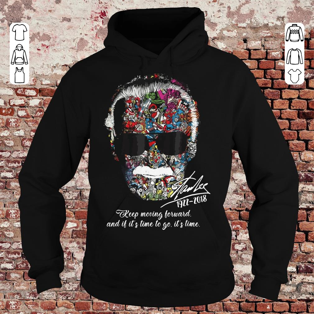 Stan Lee keep moving forward and it's time to go Shirt Hoodie