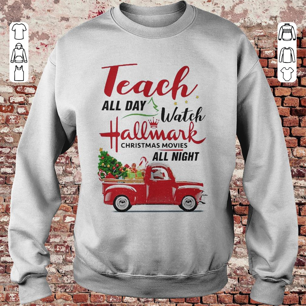 Teach all day Watch Hallmark christmas movies all night shirt, sweater, hoodie, sweater ...