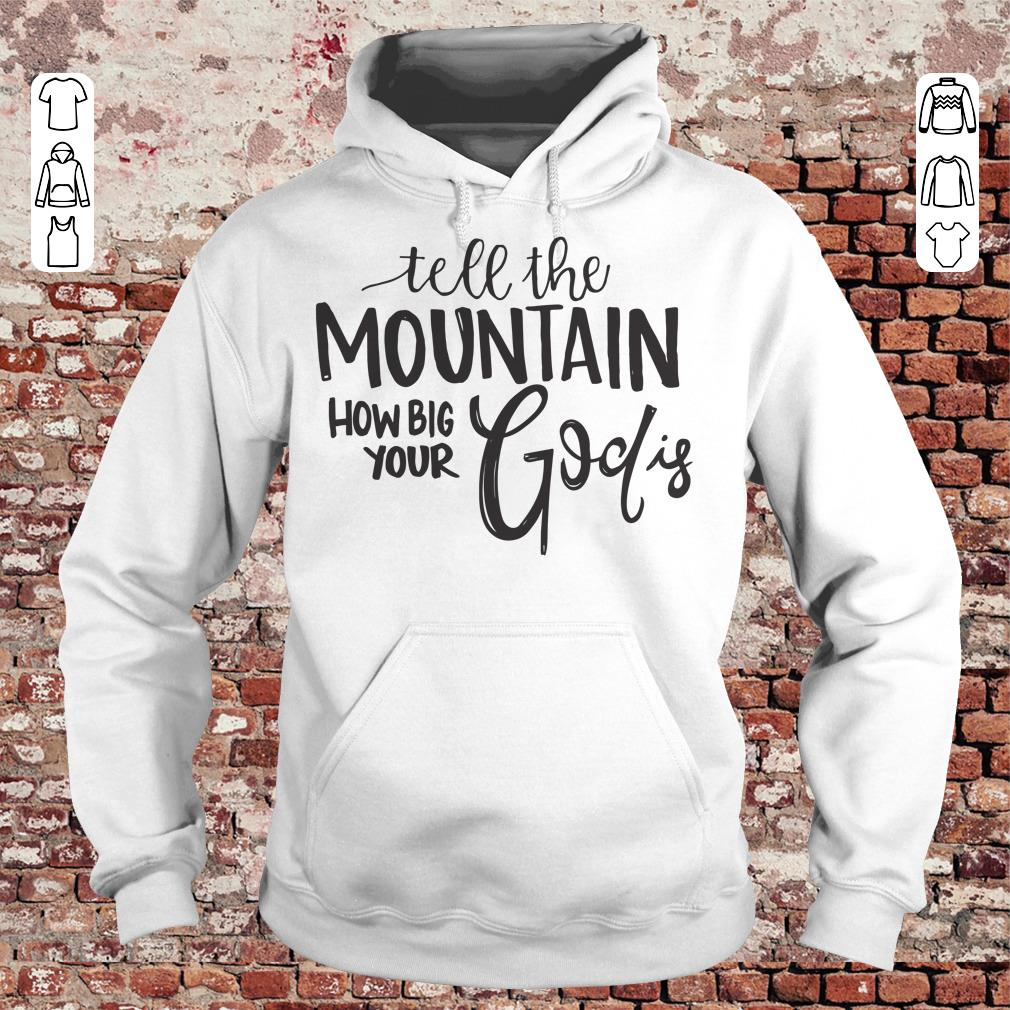 Tell the mountain how big your God Is shirt Hoodie