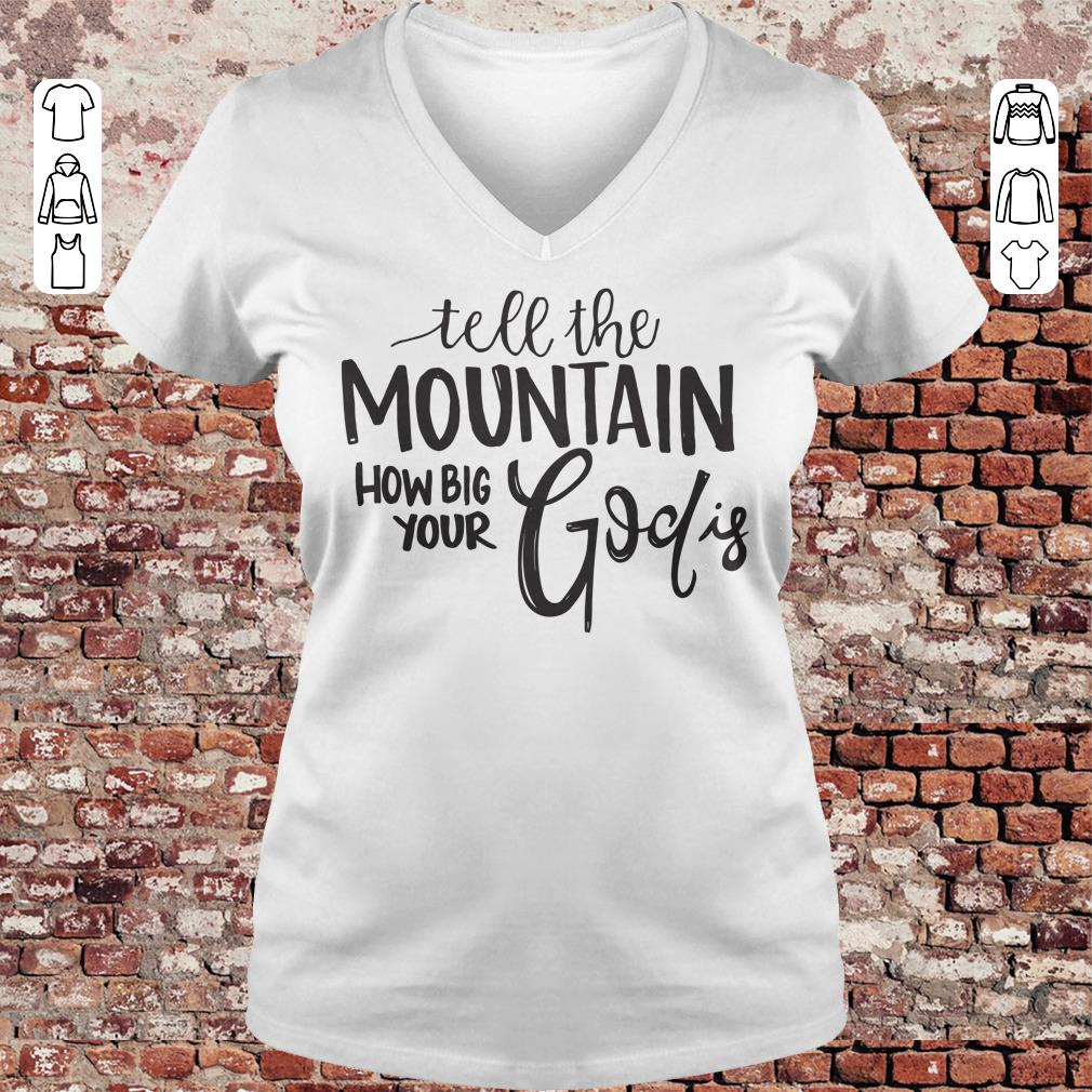 Tell the mountain how big your God Is shirt Ladies V-Neck