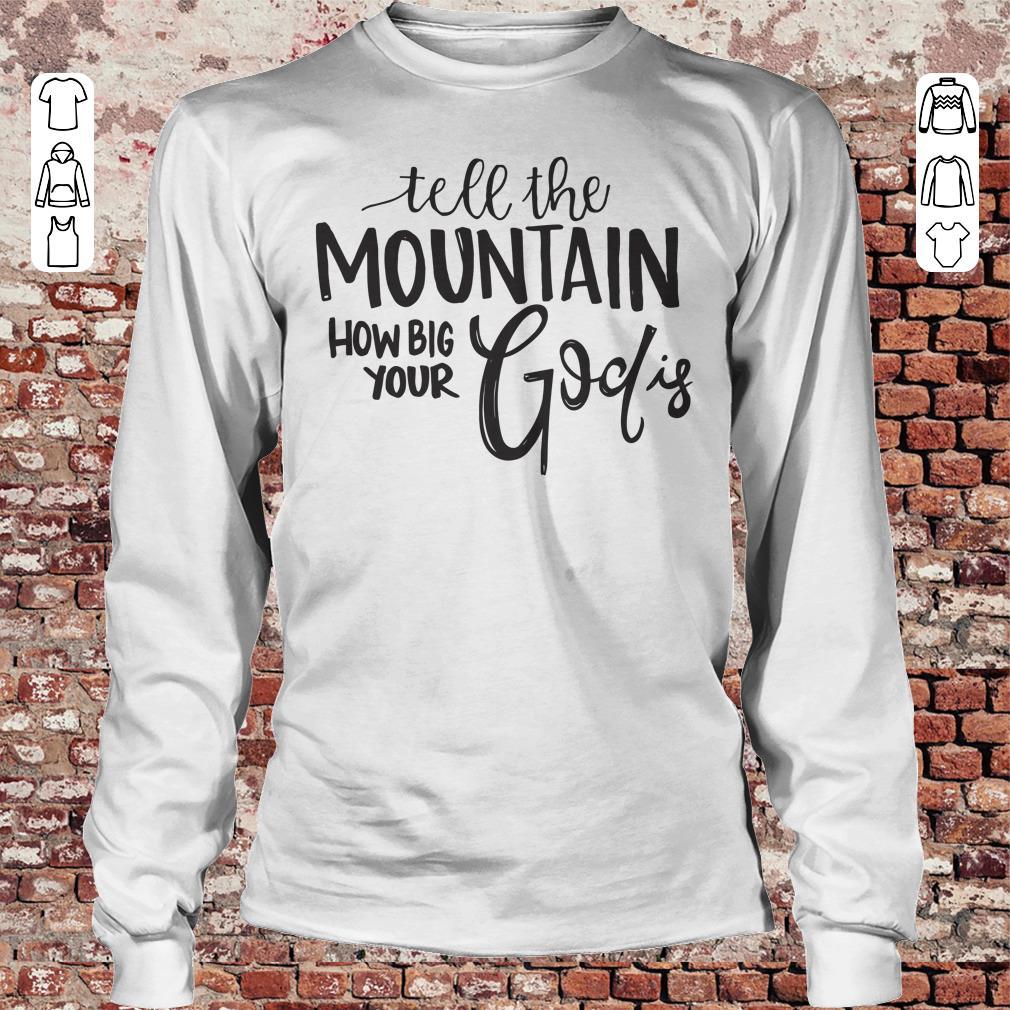 Tell the mountain how big your God Is shirt Longsleeve Tee Unisex