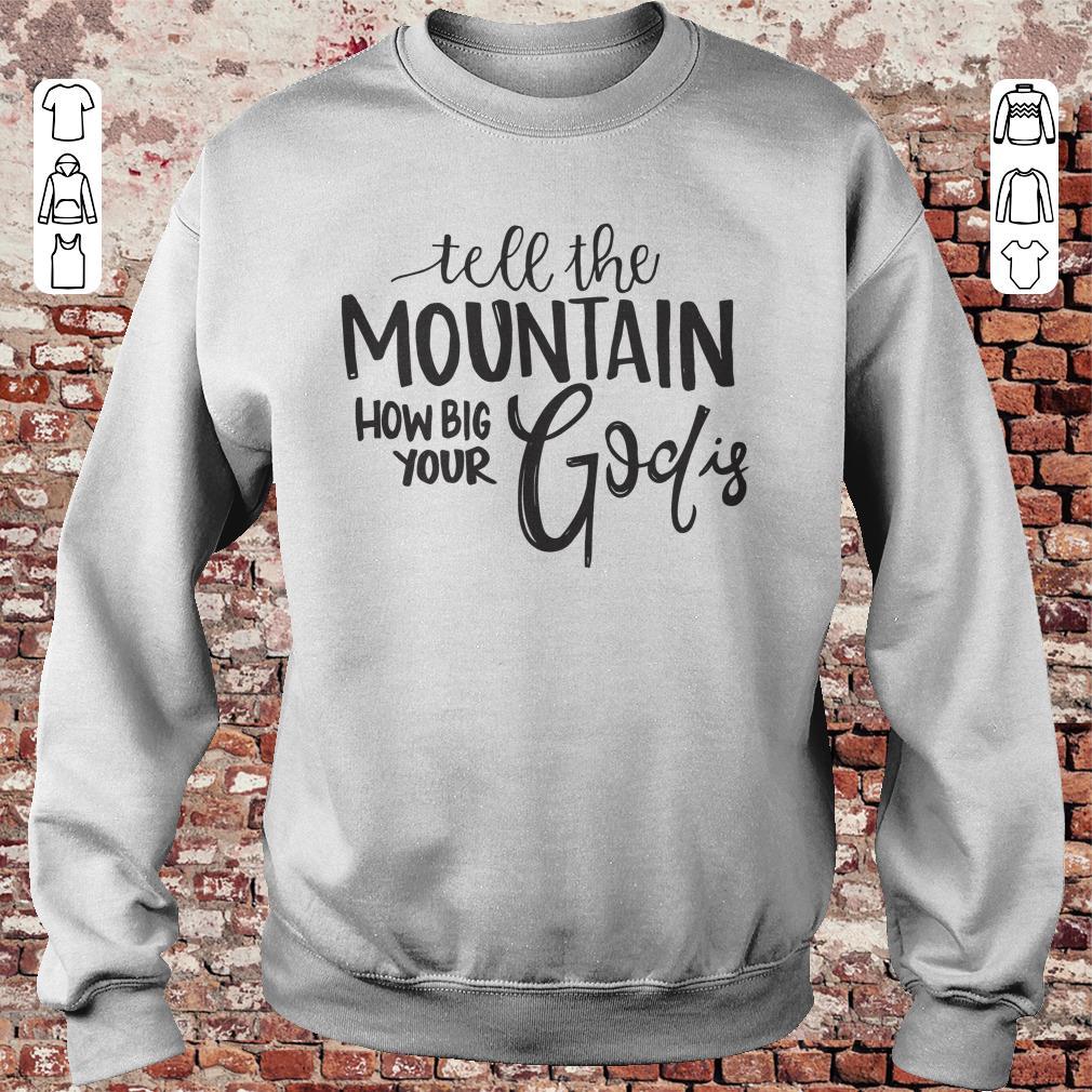 https://unicornshirts.net/images/2018/11/Tell-the-mountain-how-big-your-God-Is-shirt-Sweatshirt-Unisex.jpg