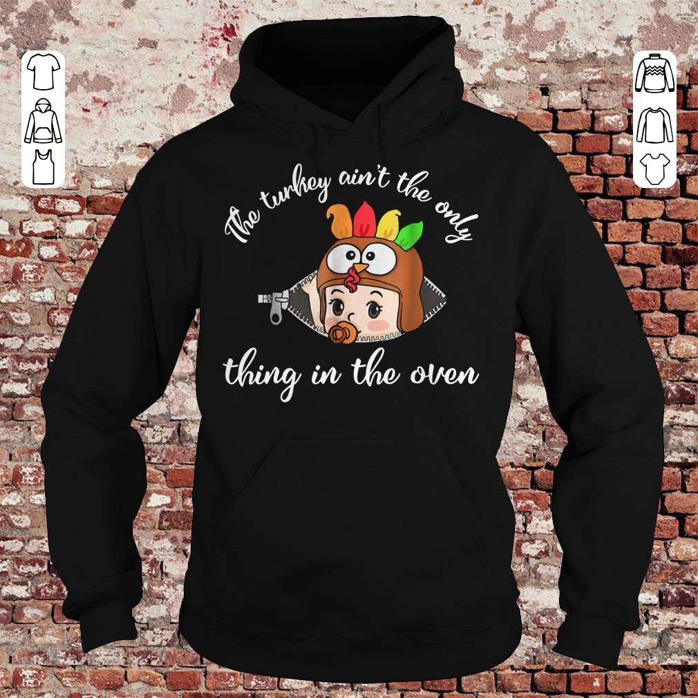 Thanksgiving The turkey ain't the only thing in the oven shirt Hoodie