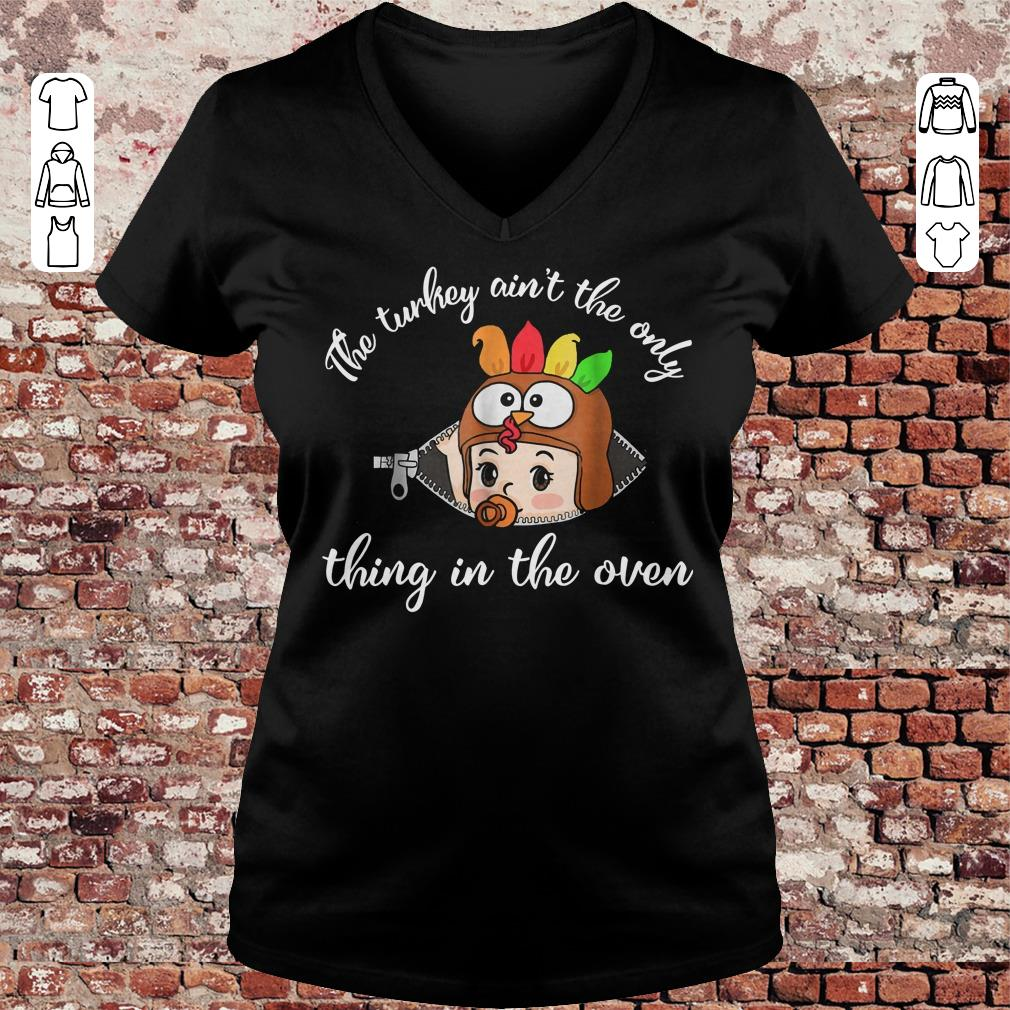 Thanksgiving The turkey ain't the only thing in the oven shirt Ladies V-Neck