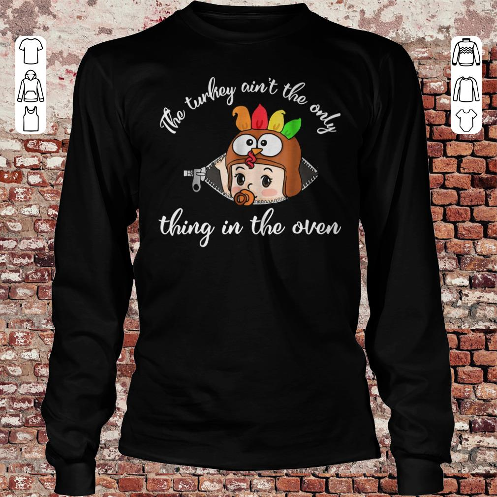 Thanksgiving The turkey ain't the only thing in the oven shirt Longsleeve Tee Unisex