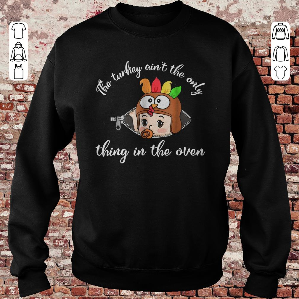 https://unicornshirts.net/images/2018/11/Thanksgiving-The-turkey-ain-t-the-only-thing-in-the-oven-shirt-Sweatshirt-Unisex.jpg