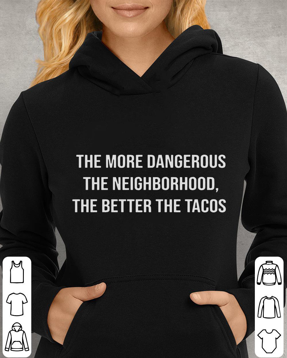https://unicornshirts.net/images/2018/11/The-more-dangerous-the-neighborhood-the-better-the-tacos-shirt_4.jpg