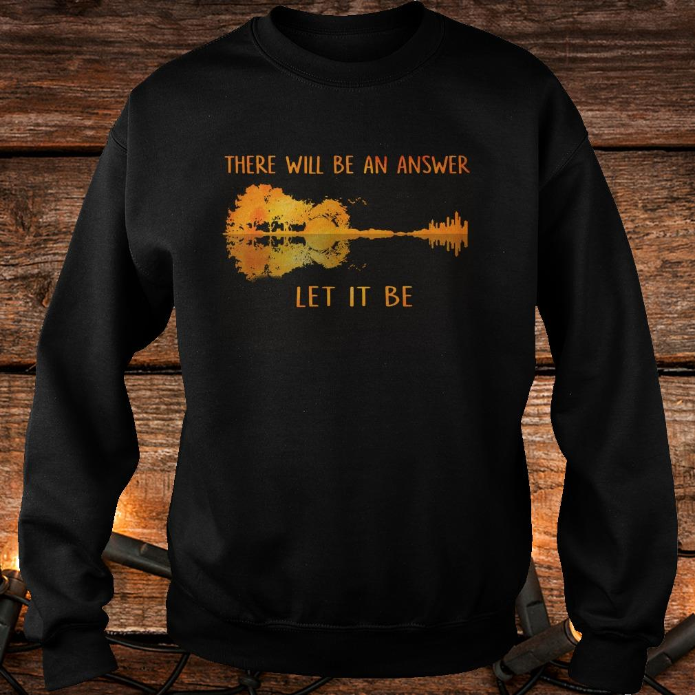 There will be an answer let it be shirt