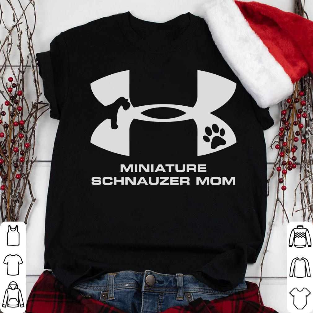 Under Armour Miniature Schnauzer Mom shirt