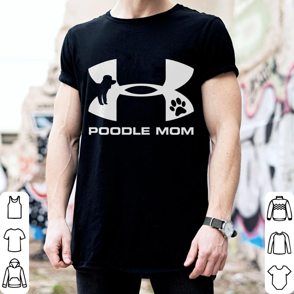 Under Armour Poodle Mom shirt