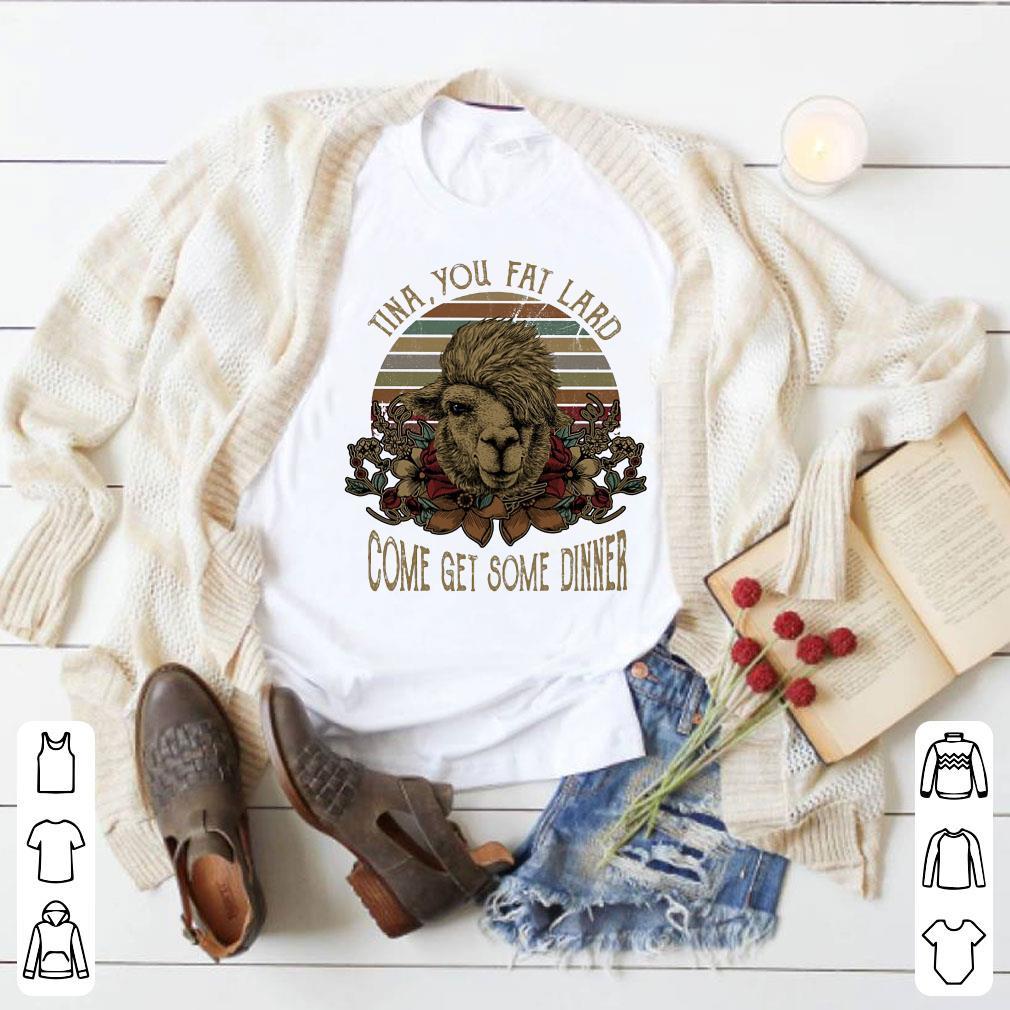 Camel Tina you fat lard come get some dinner shirt