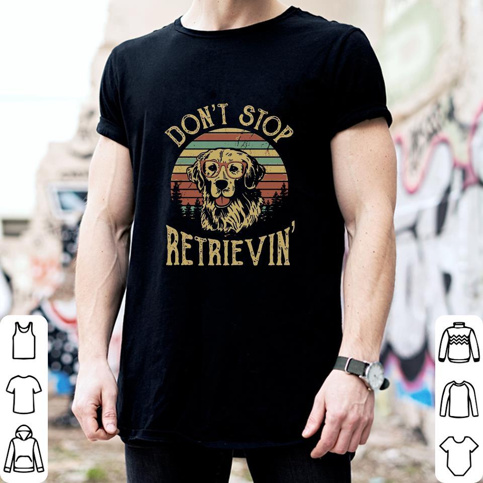 Golden Retriever Don't stop retrievin shirt