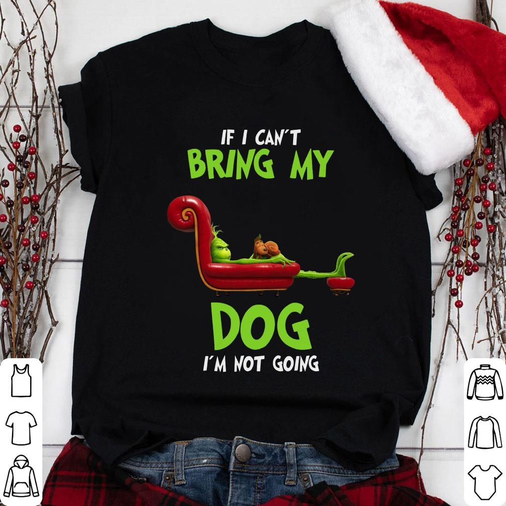 Grinch Ugly If I can't bring my dog I'm not going shirt