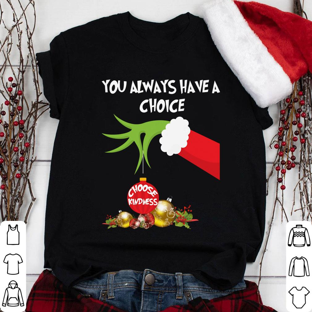 Grinch hand holding you always have a choice choose kindness shirt