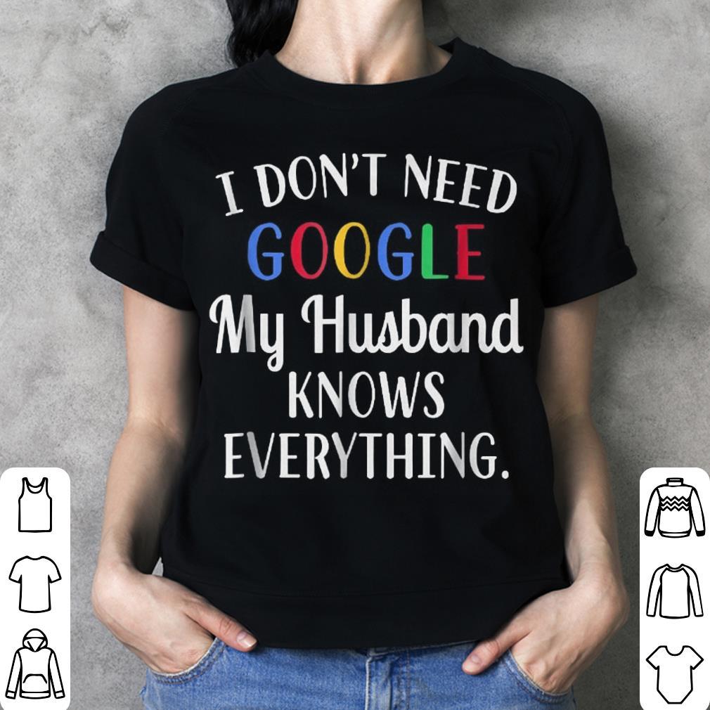 I Don't' Need Google My Husband Knows Everything Shirt