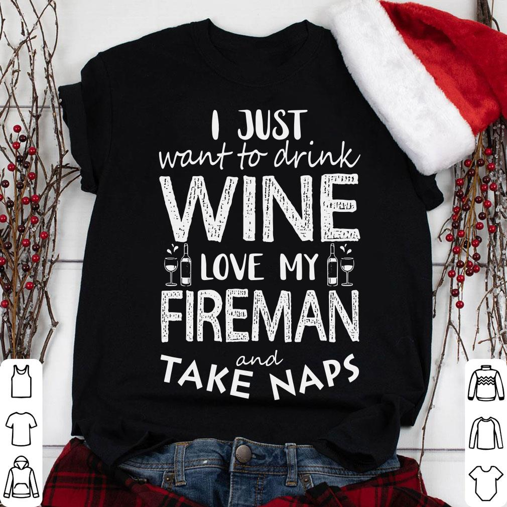 I just want to drink wine love my fireman and take naps shirt 1