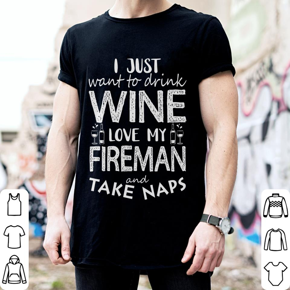 I just want to drink wine love my fireman and take naps shirt 2