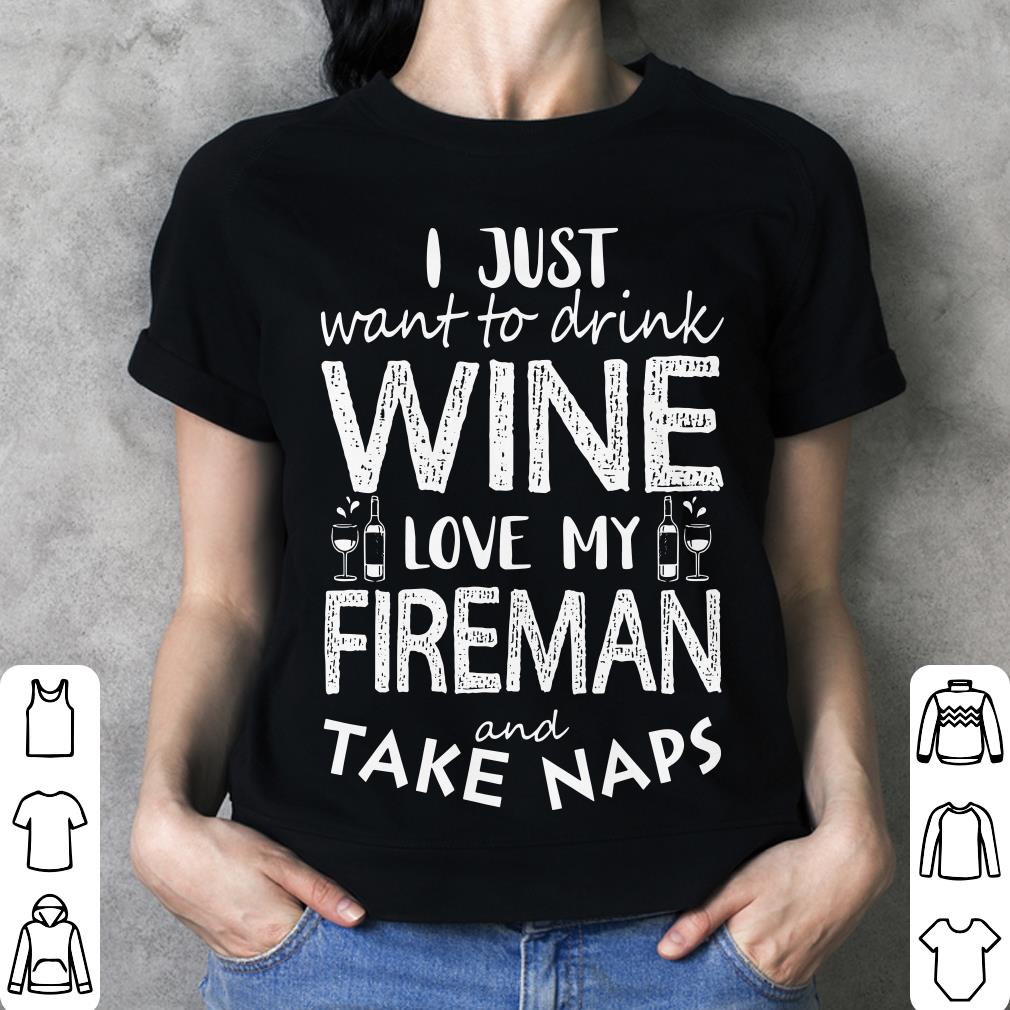 I just want to drink wine love my fireman and take naps shirt 3