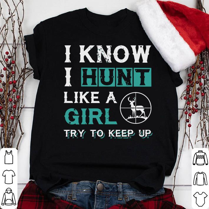 I know I hunt like a girl try to keep up shirt