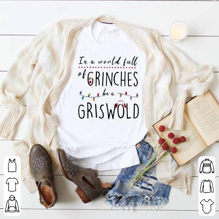 In a world full grinches be a griswold shirt 1