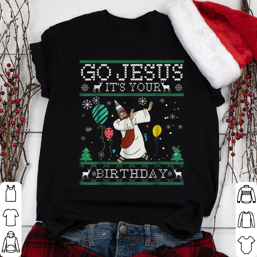 Jesus Dabbing Christmas Go Jesus It's Your Birthday shirt