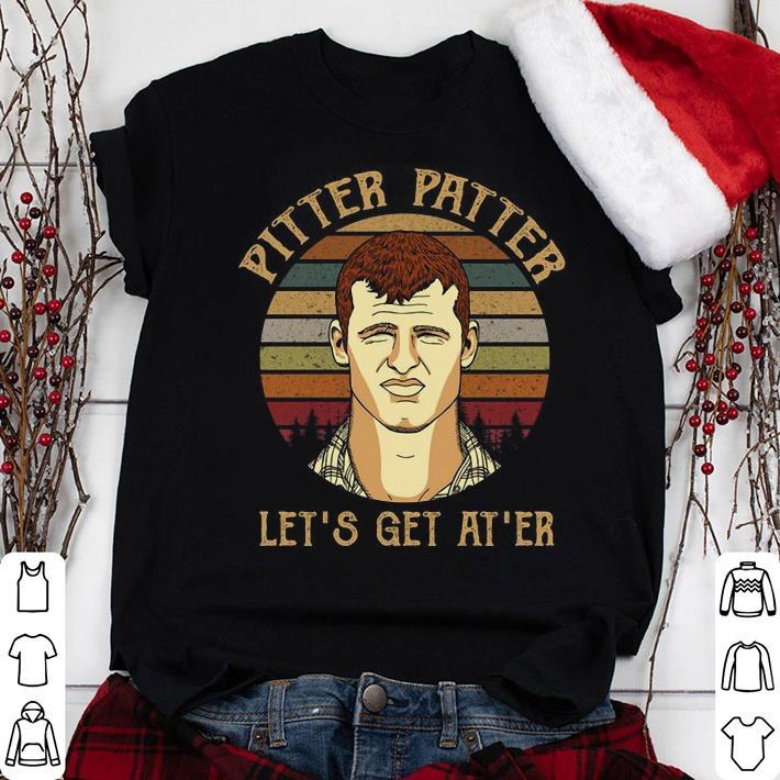 Letterkenny Pitter Patter Let's get At'er shirt
