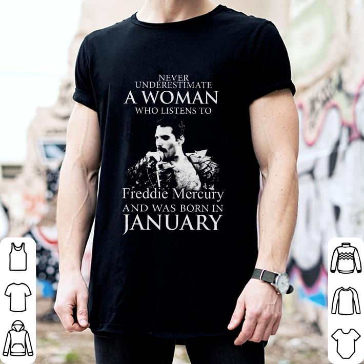 Never underestimate a woman who listens to Freddie Mercury and was born in January shirt