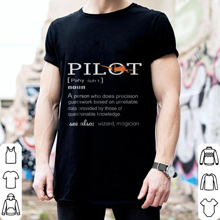 Pilot Definition who does precision guesswork based on unreliable data provided shirt