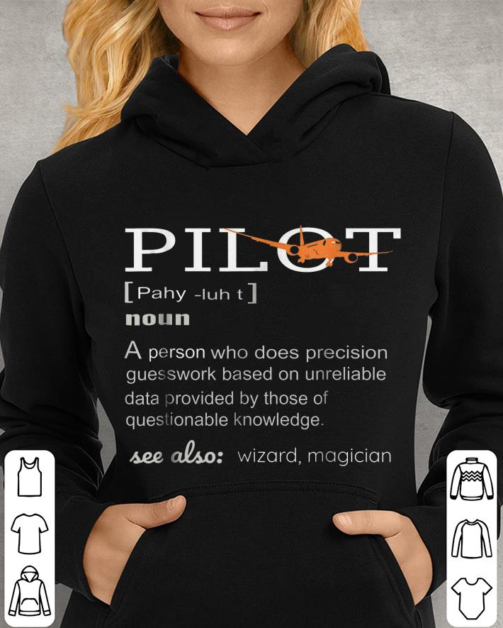 https://unicornshirts.net/images/2018/12/Pilot-Definition-who-does-precision-guesswork-based-on-unreliable-data-provided-shirt_4.jpg