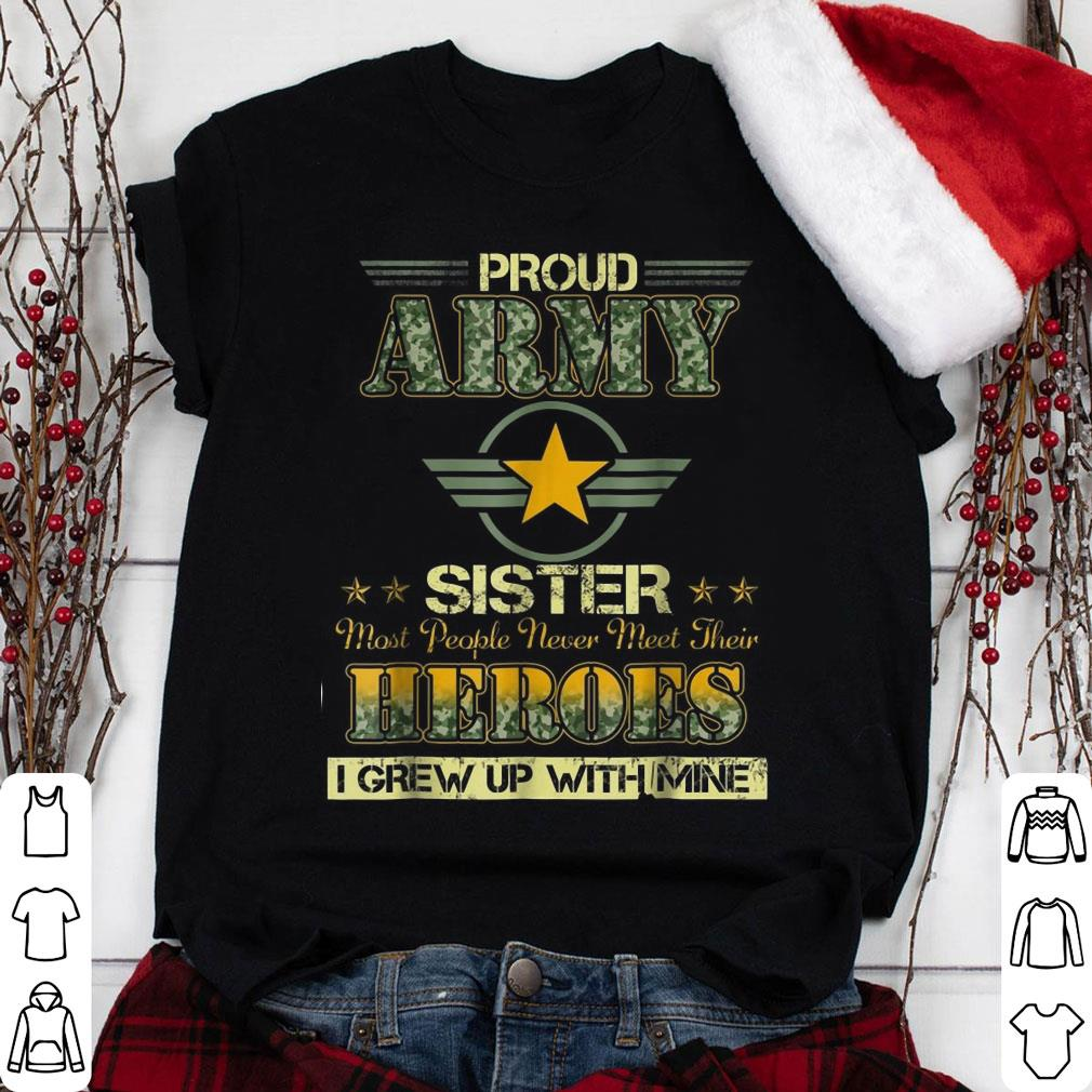 Pround Army Sister Most People Never Meet Their Heroes shirt