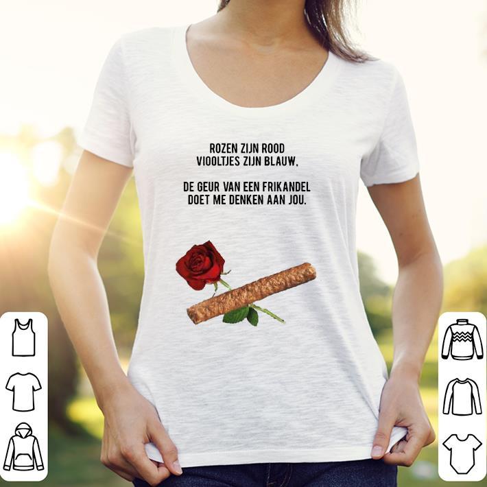 Rozen Zijn Rood Viooltjes Zijn Blauw De Geur Van Een Frikandel shirt