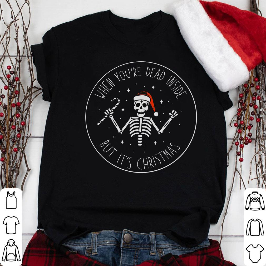 When you're dead inside but It's christmas shirt