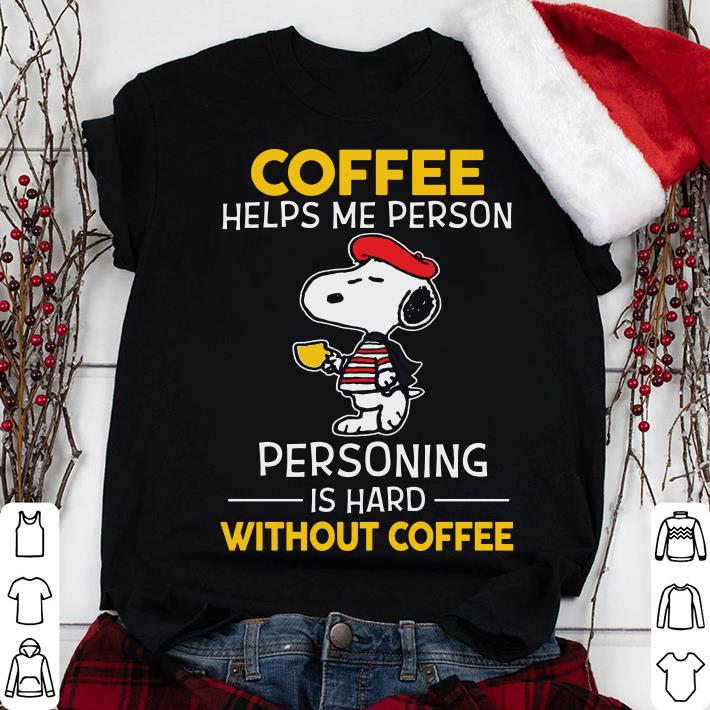 Snoopy Coffee Helps Me Person Personing Is Hard Without Coffee shirt