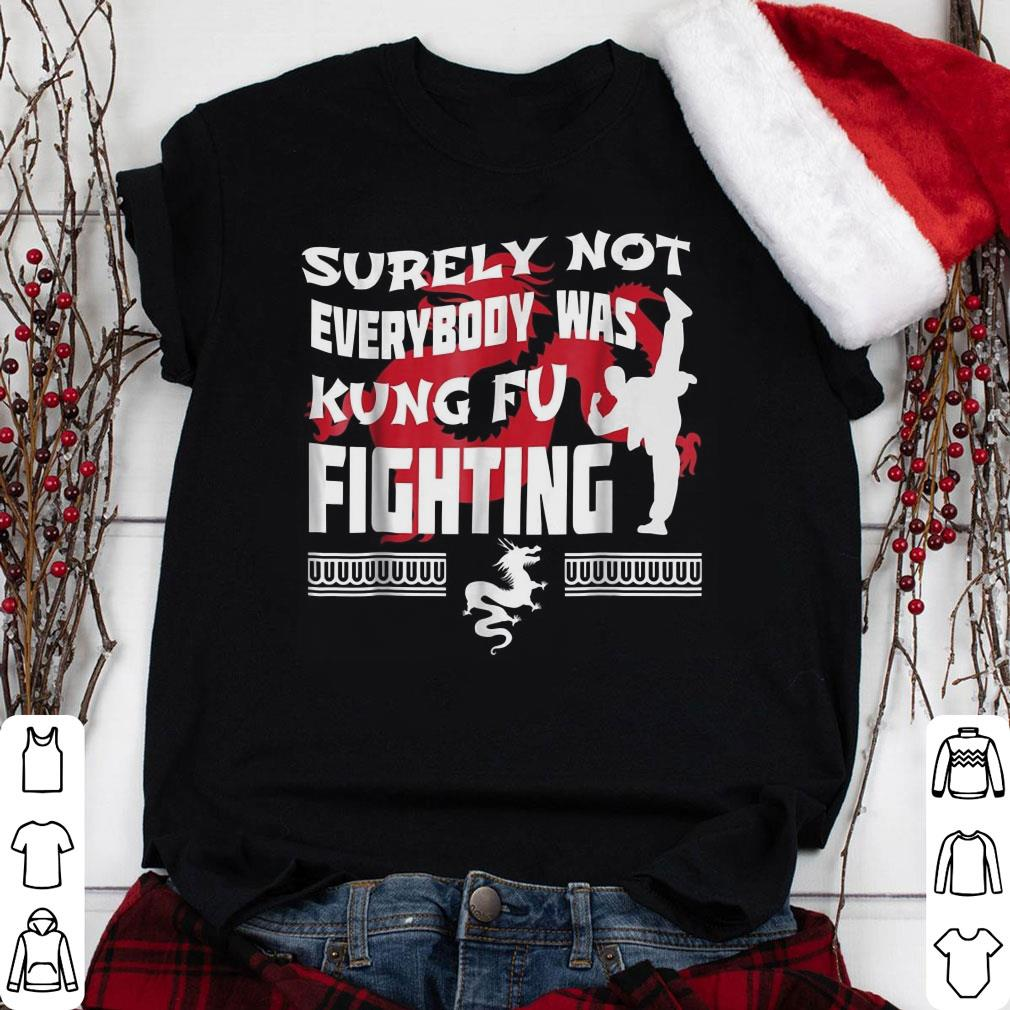 b608bbd79 Surely Not Everybody Was Kung Fu Fighting shirt, hoodie, sweater