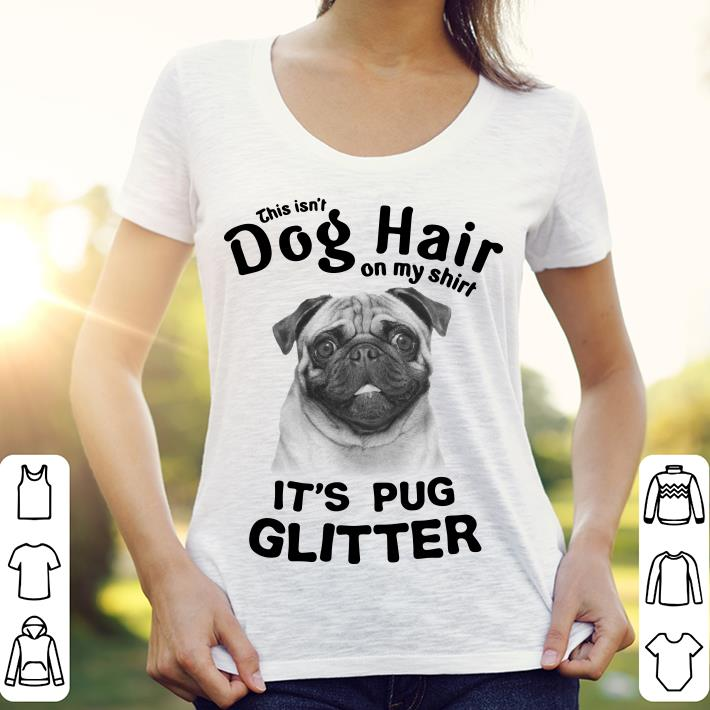 This Isn't Dog Hair On My Shirt It's Pug Glitter shirt 3