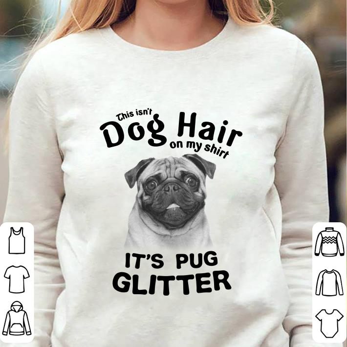 https://unicornshirts.net/images/2018/12/This-Isn-t-Dog-Hair-On-My-Shirt-It-s-Pug-Glitter-shirt_4.jpg