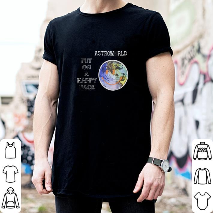 3136adde16f9 Travis Scott Astroworld Put on a happy face shirt, hoodie, sweater ...