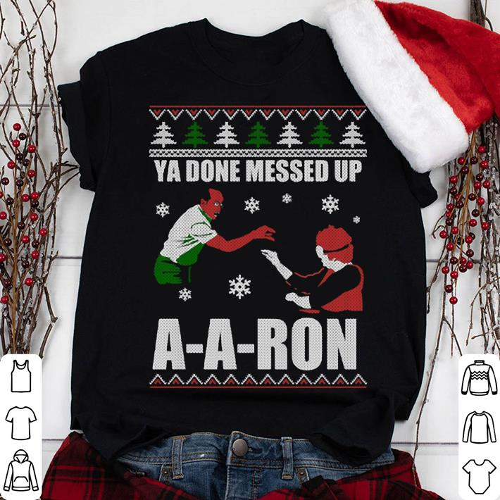 Ya Done Messed Up A-a-ron sweater, shirt