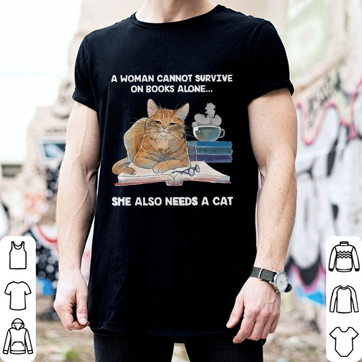 A woman cannot survive on books alone she also needs a cat glass shirt 2