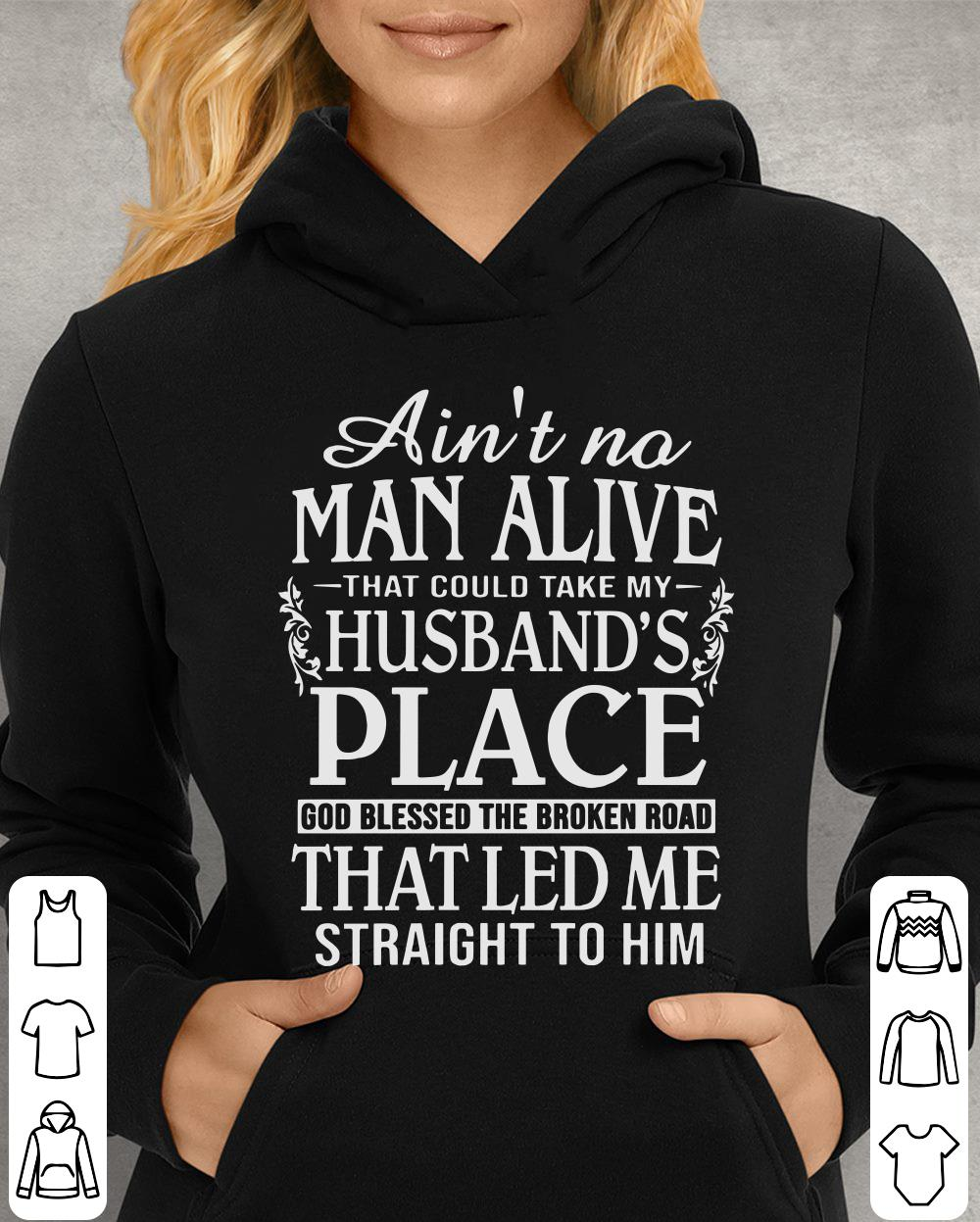 https://unicornshirts.net/images/2019/01/Ain-t-no-man-alive-that-could-take-my-husband-s-place-god-blessed-the-broken-road-that-led-me-straight-to-him-shirt_4.jpg