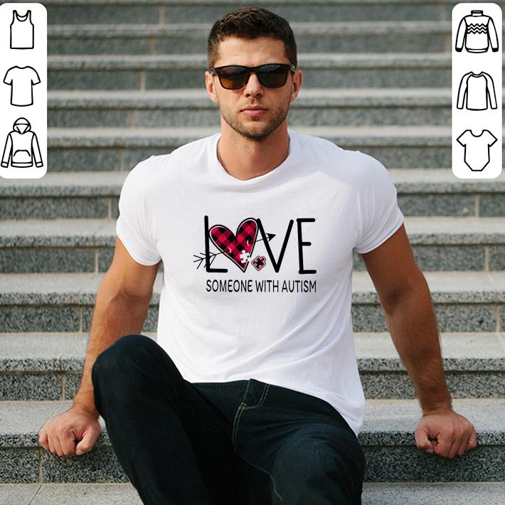 Autism Awareness Love someone with autism shirt