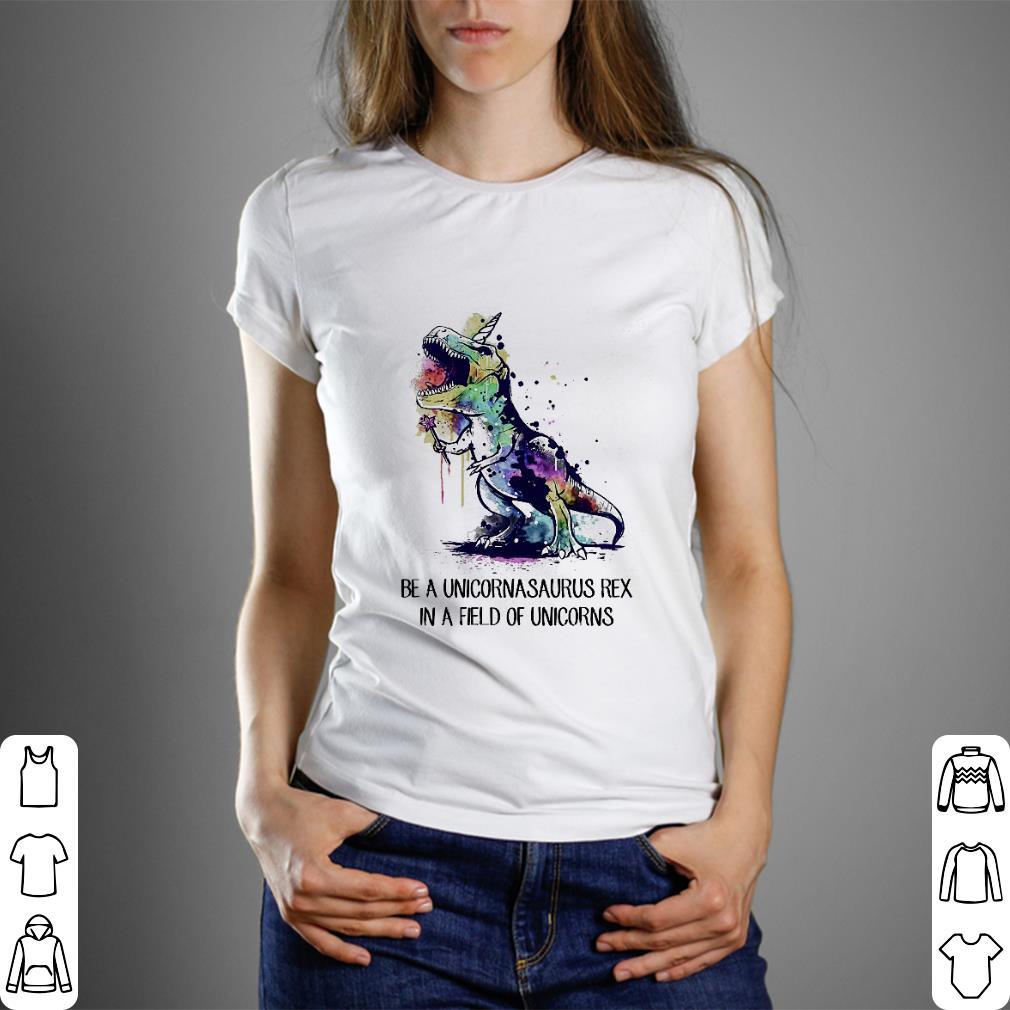 Be a Unicornasaurus Rex in a field of unicorns shirt 3