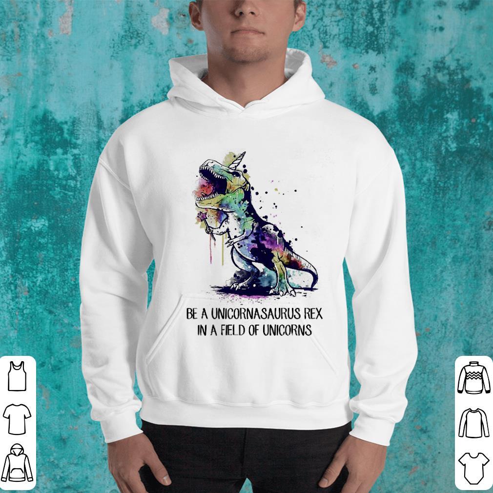 https://unicornshirts.net/images/2019/01/Be-a-Unicornasaurus-Rex-in-a-field-of-unicorns-shirt_4.jpg