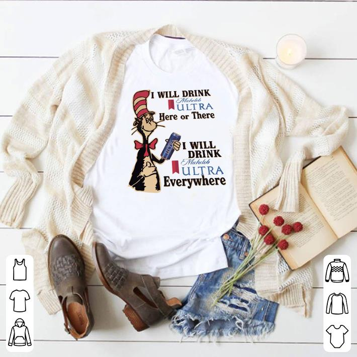 Dr Seuss I will drink Michelob ultra here or there everywhere shirt 1
