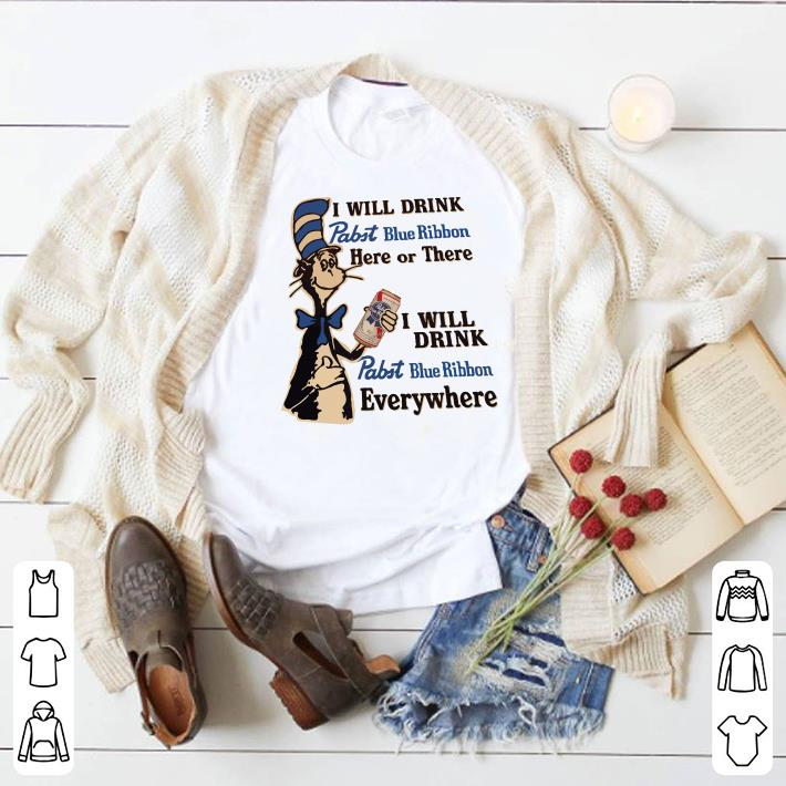 Dr Seuss I will drink Pabst Blue Ribbon here or there everywhere shirt 1