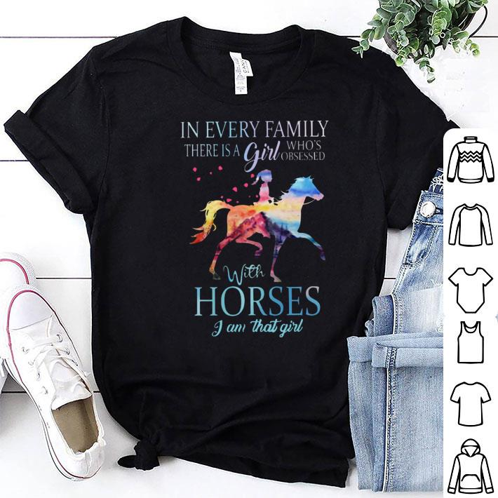In every family there is a girl who's obsessed with horses I am that girl shirt