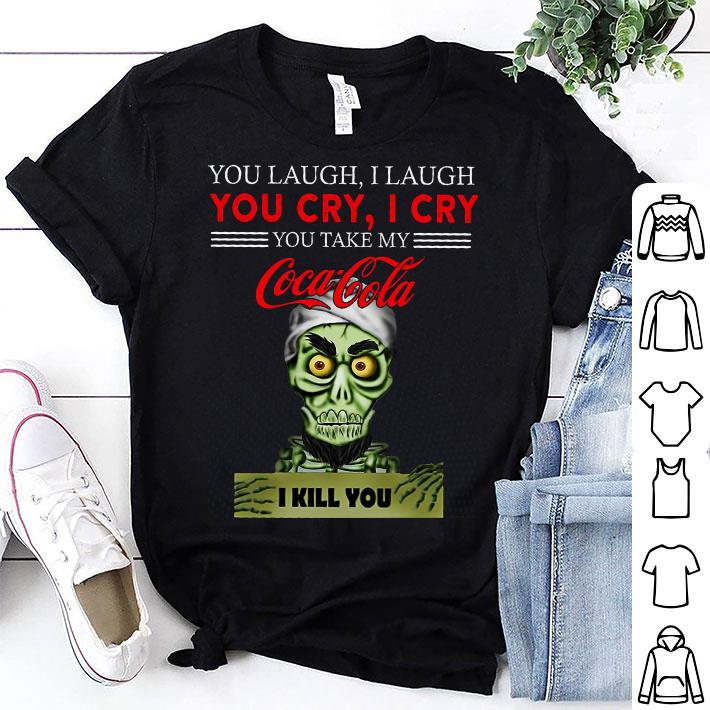 Jeff Dunham you take my Coca Cola I kill you shirt