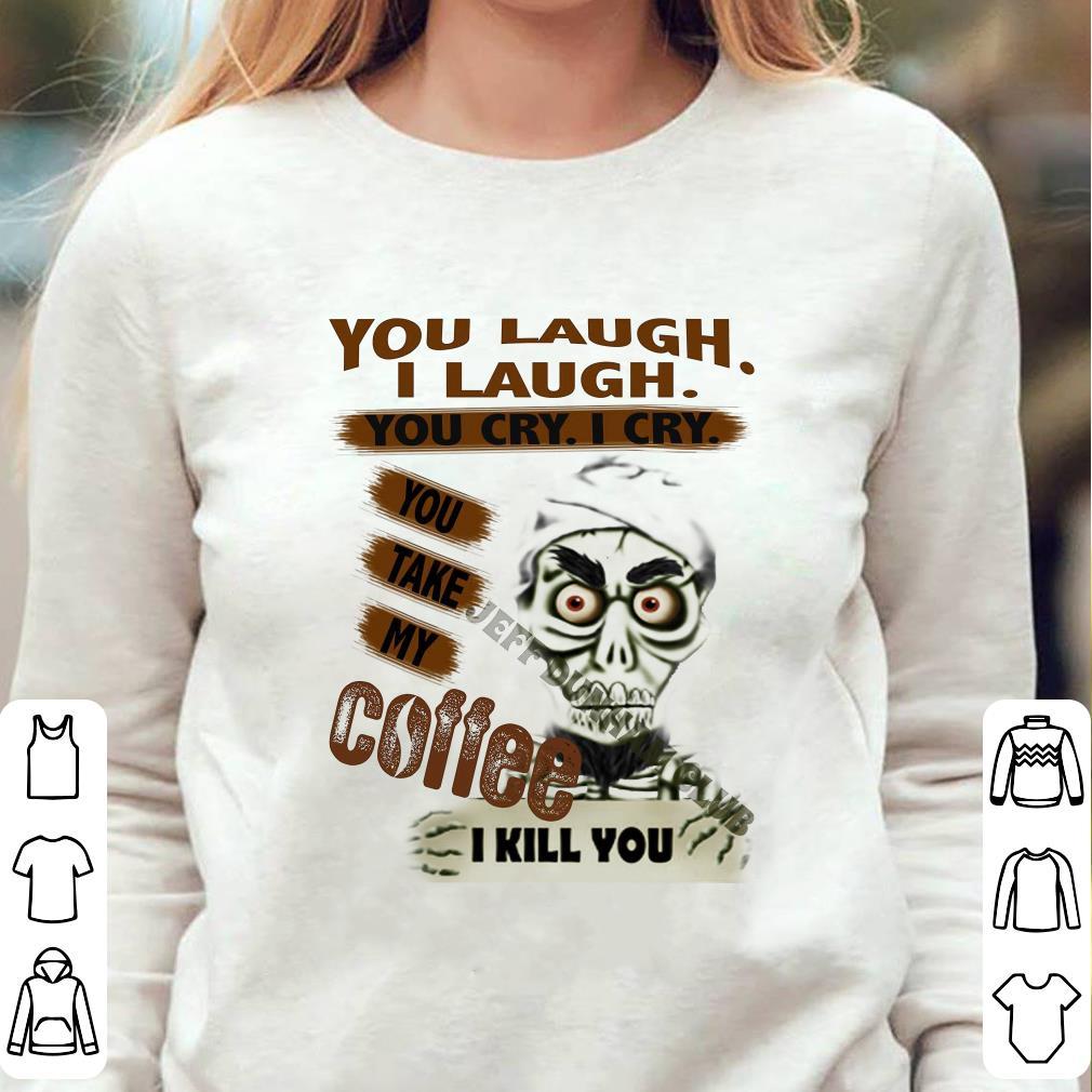 https://unicornshirts.net/images/2019/01/Jeff-Dunham-you-take-my-coffee-I-kill-you-shirt_4.jpg