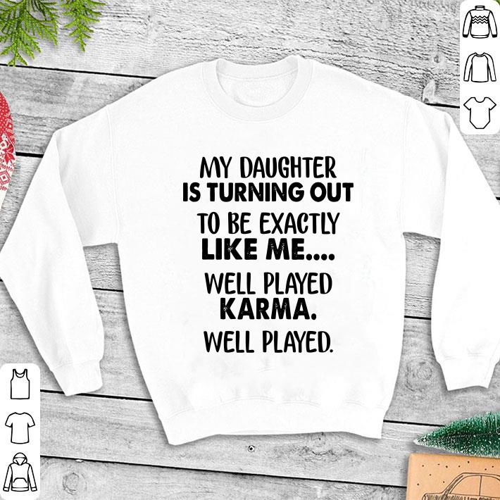 My daughter is turning out to be exactly like me well played karma shirt