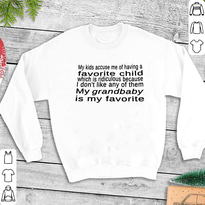 My kid accuse me of having a favorite child my grandbaby shirt